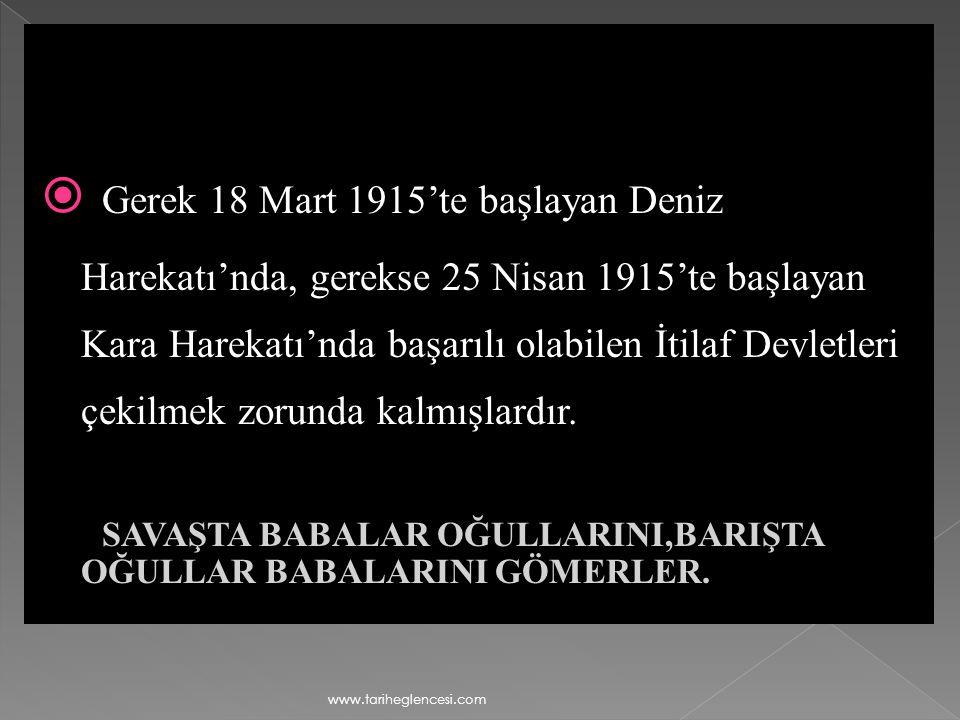 Gerek 18 Mart 1915'te başlayan Deniz Harekatı'nda, gerekse 25 Nisan 1915'te başlayan Kara Harekatı'nda başarılı olabilen İtilaf Devletleri çekilmek zorunda kalmışlardır.