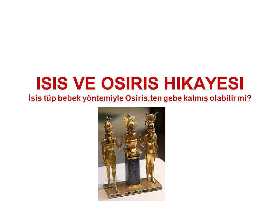 ISIS VE OSIRIS HIKAYESI İsis tüp bebek yöntemiyle Osiris,ten gebe kalmış olabilir mi