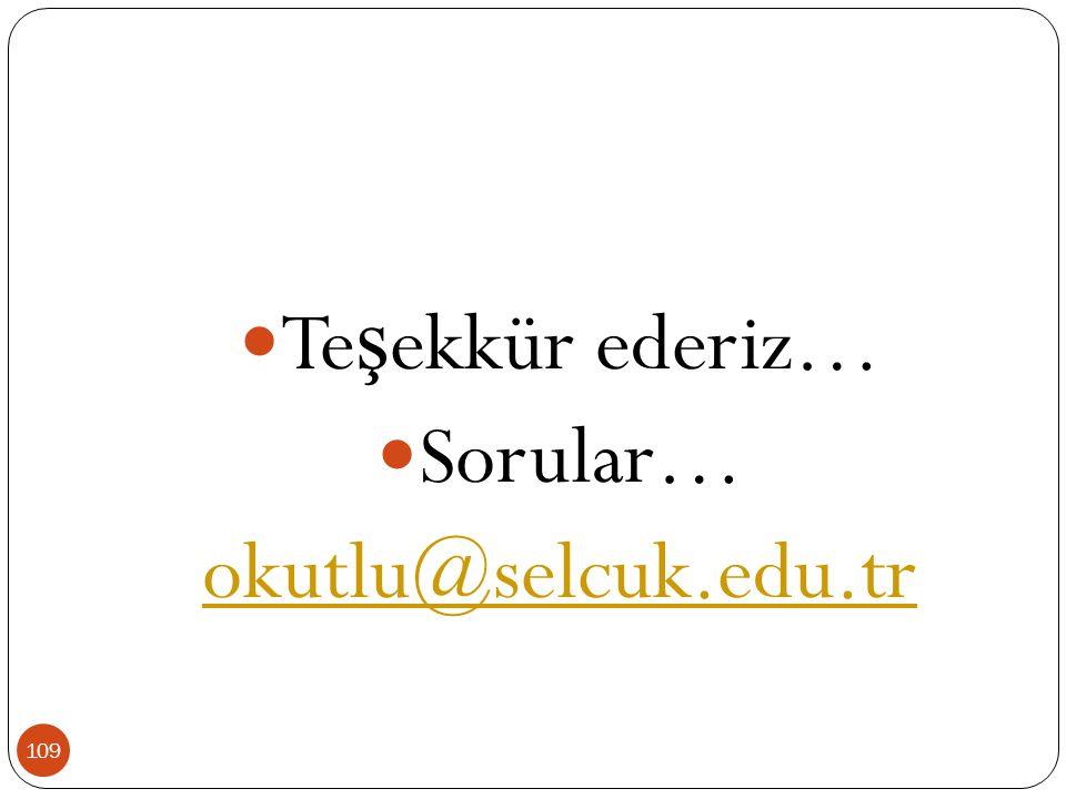Teşekkür ederiz… Sorular… okutlu@selcuk.edu.tr