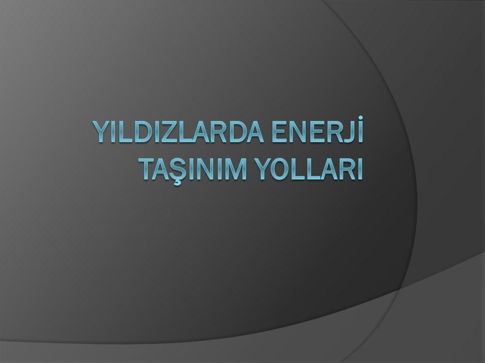 YILDIZLARDA ENERJİ TAŞINIM YOLLARI