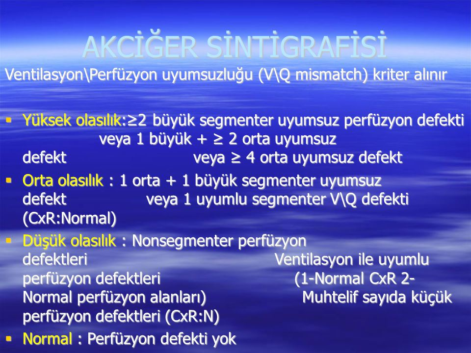 AKCİĞER SİNTİGRAFİSİ Ventilasyon\Perfüzyon uyumsuzluğu (V\Q mismatch) kriter alınır.