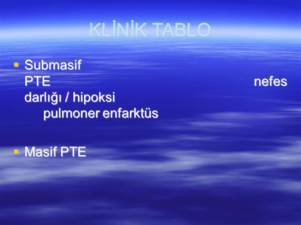 KLİNİK TABLO Submasif PTE nefes darlığı / hipoksi pulmoner enfarktüs