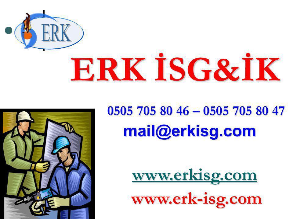 ERK İSG&İK www.erk-isg.com ERK 0505 705 80 46 – 0505 705 80 47