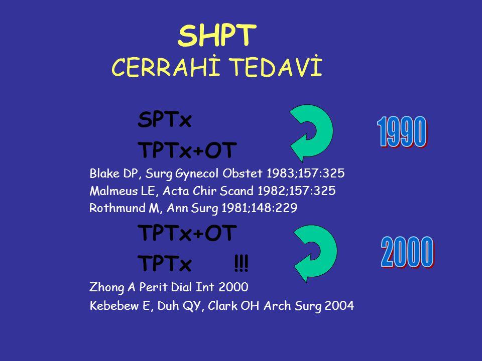 SHPT CERRAHİ TEDAVİ 1990 2000 SPTx TPTx+OT TPTx !!!