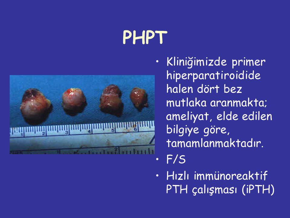 PHPT Kliniğimizde primer hiperparatiroidide halen dört bez mutlaka aranmakta; ameliyat, elde edilen bilgiye göre, tamamlanmaktadır.