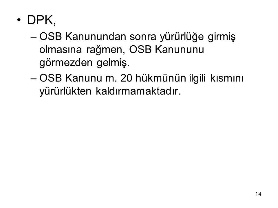 DPK, OSB Kanunundan sonra yürürlüğe girmiş olmasına rağmen, OSB Kanununu görmezden gelmiş.