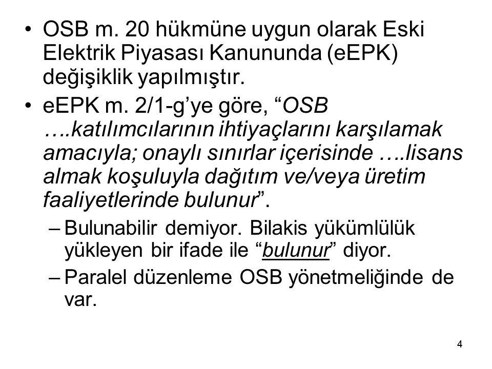 OSB m. 20 hükmüne uygun olarak Eski Elektrik Piyasası Kanununda (eEPK) değişiklik yapılmıştır.