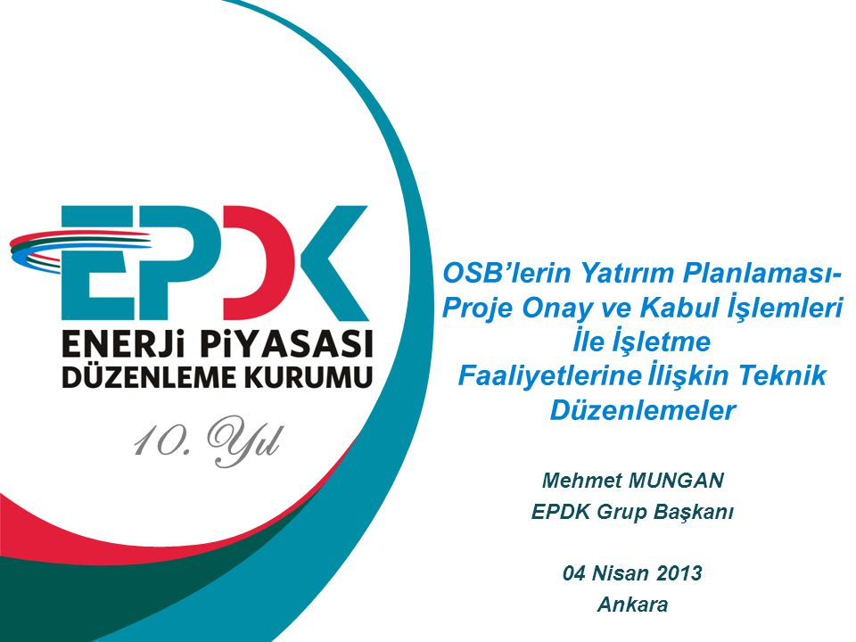 Mehmet MUNGAN EPDK Grup Başkanı 04 Nisan 2013 Ankara