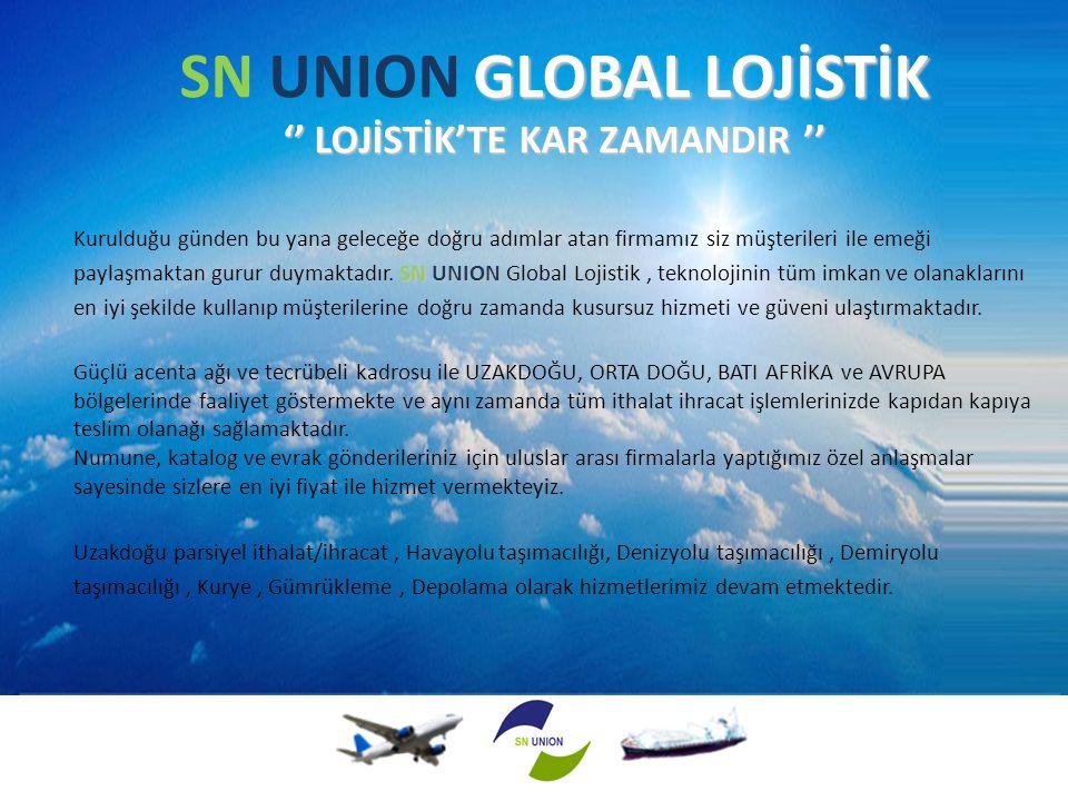 SN UNION GLOBAL LOJİSTİK '' LOJİSTİK'TE KAR ZAMANDIR ''