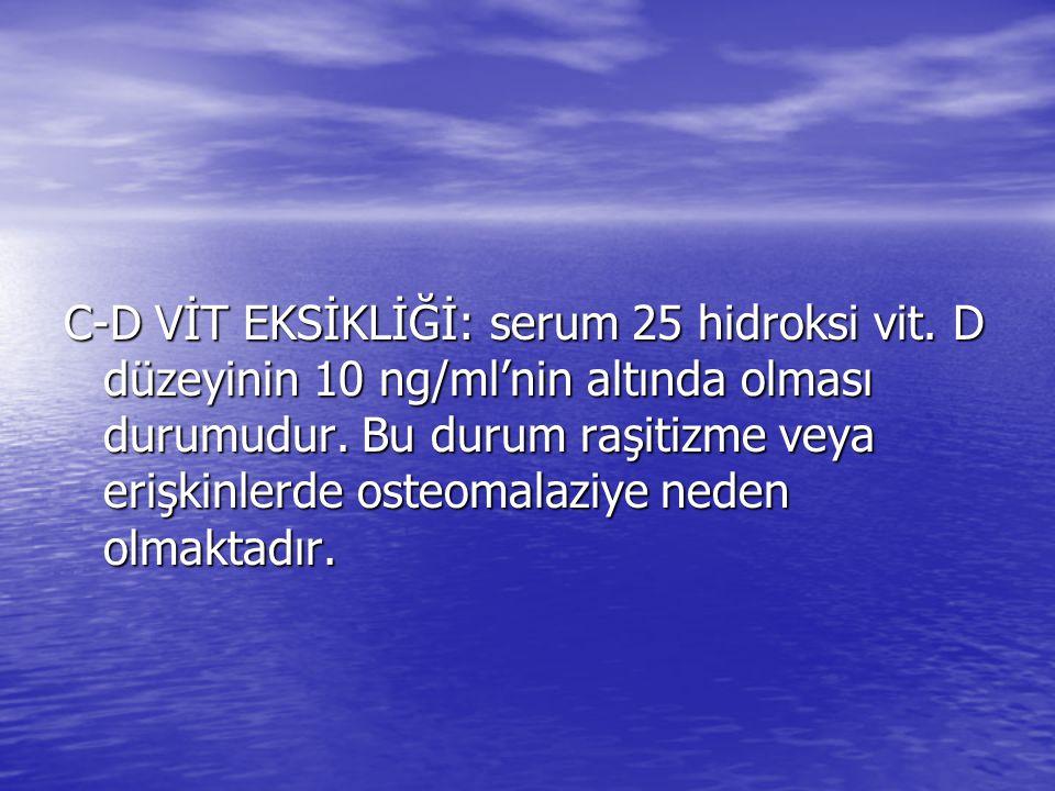 C-D VİT EKSİKLİĞİ: serum 25 hidroksi vit