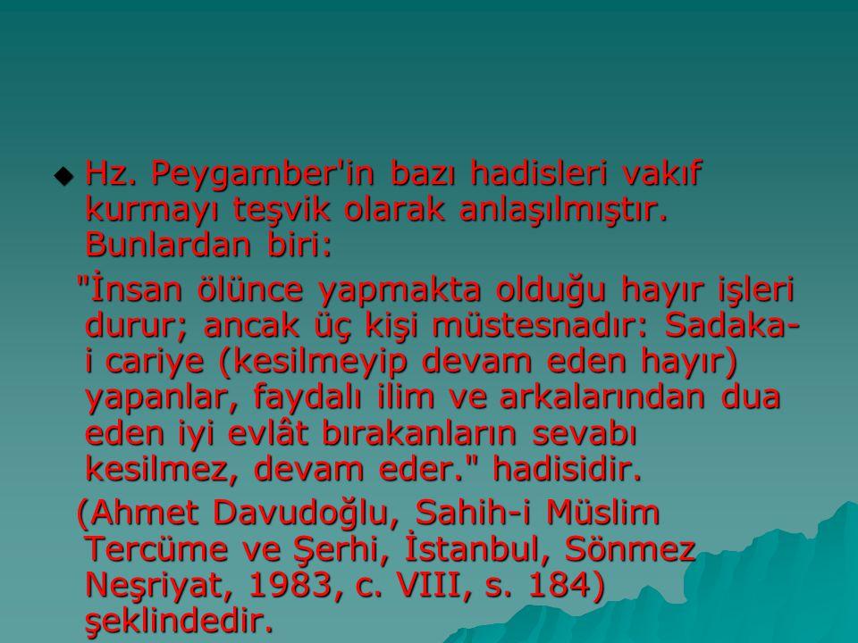 Hz. Peygamber in bazı hadisleri vakıf kurmayı teşvik olarak anlaşılmıştır. Bunlardan biri: