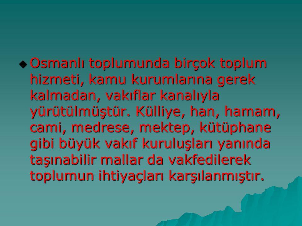 Osmanlı toplumunda birçok toplum hizmeti, kamu kurumlarına gerek kalmadan, vakıflar kanalıyla yürütülmüştür.