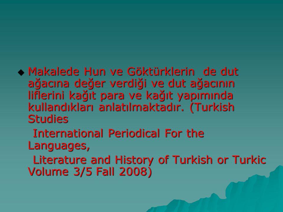 Makalede Hun ve Göktürklerin de dut ağacına değer verdiği ve dut ağacının liflerini kağıt para ve kağıt yapımında kullandıkları anlatılmaktadır. (Turkish Studies