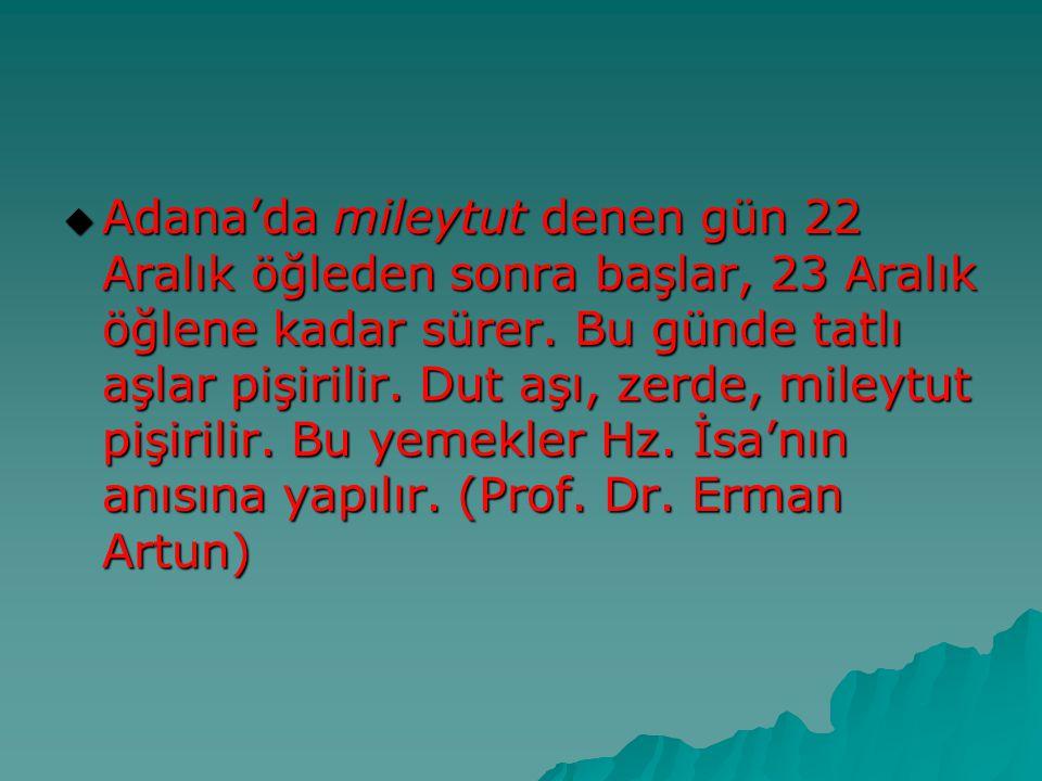 Adana'da mileytut denen gün 22 Aralık öğleden sonra başlar, 23 Aralık öğlene kadar sürer.