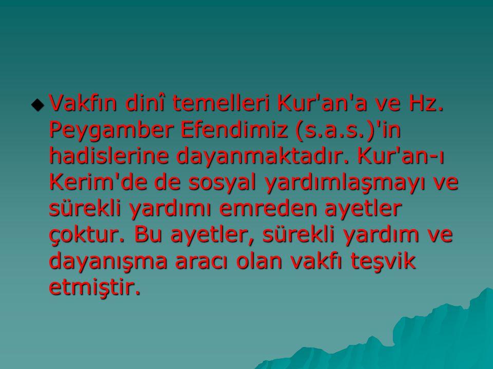 Vakfın dinî temelleri Kur an a ve Hz. Peygamber Efendimiz (s. a. s