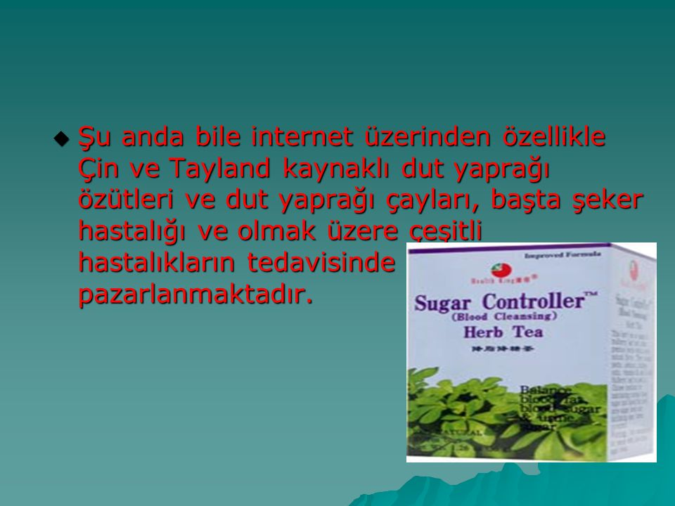 Şu anda bile internet üzerinden özellikle Çin ve Tayland kaynaklı dut yaprağı özütleri ve dut yaprağı çayları, başta şeker hastalığı ve olmak üzere çeşitli hastalıkların tedavisinde ilaç desteği olarak pazarlanmaktadır.