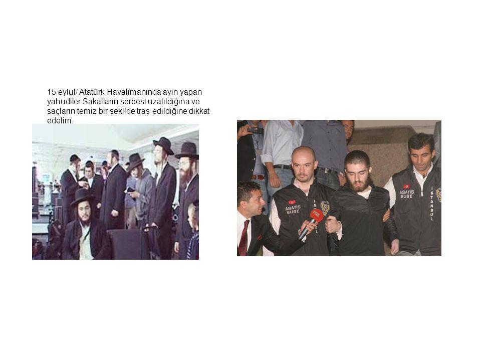 15 eylul/ Atatürk Havalimanında ayin yapan yahudiler