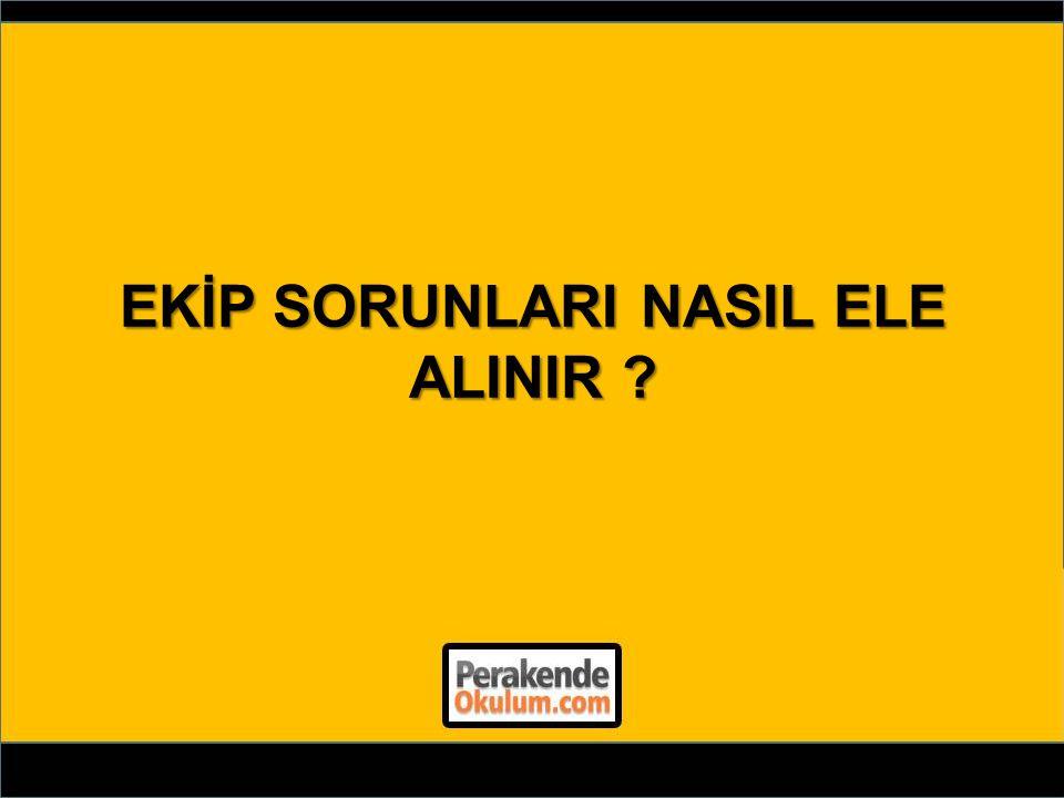EKİP SORUNLARI NASIL ELE ALINIR