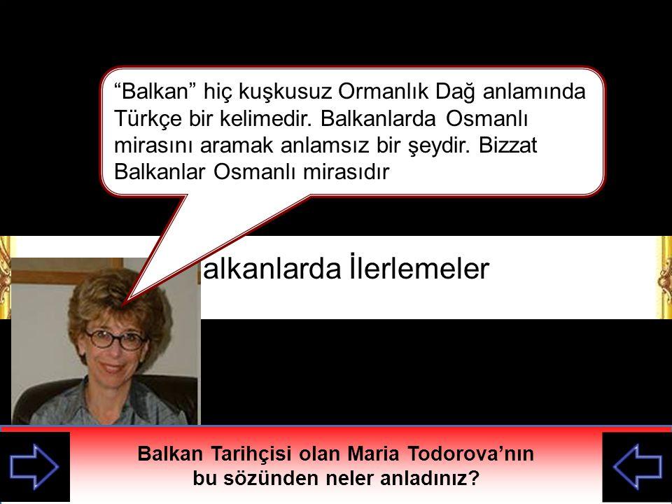 Balkan Tarihçisi olan Maria Todorova'nın bu sözünden neler anladınız
