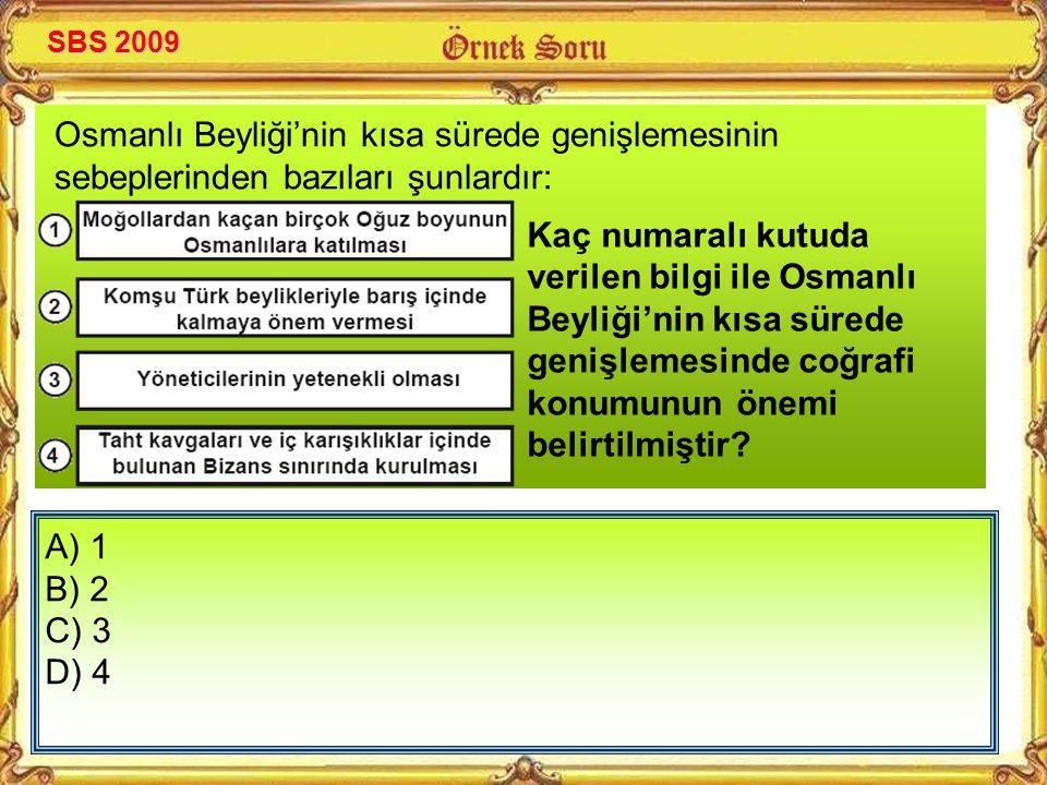 SBS 2009 Kaç numaralı kutuda verilen bilgi ile Osmanlı Beyliği'nin kısa sürede genişlemesinde coğrafi konumunun önemi belirtilmiştir
