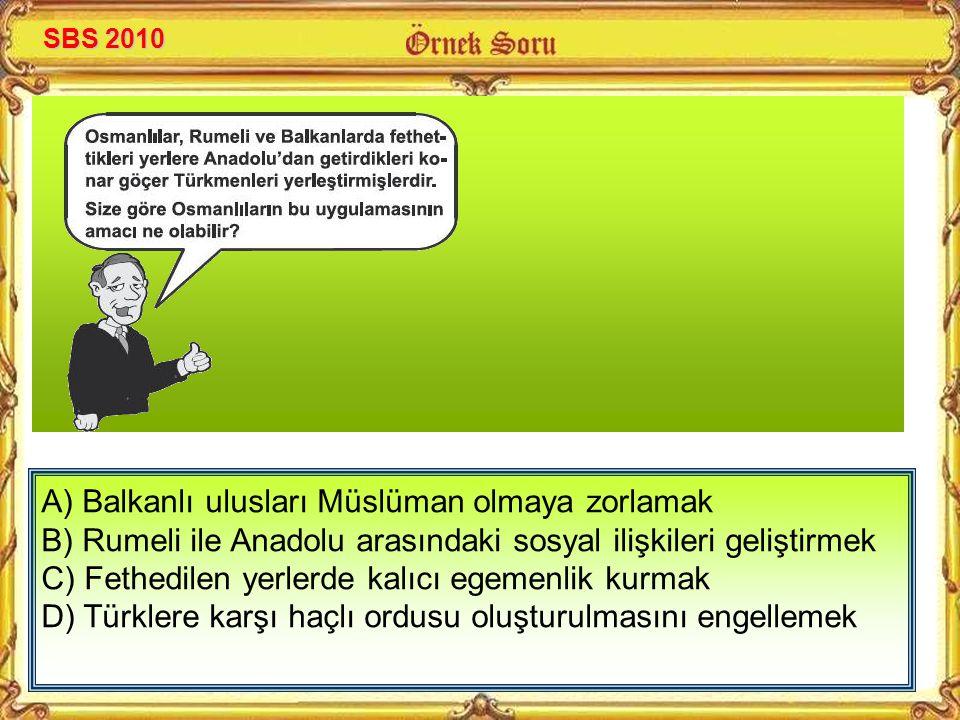 A) Balkanlı ulusları Müslüman olmaya zorlamak