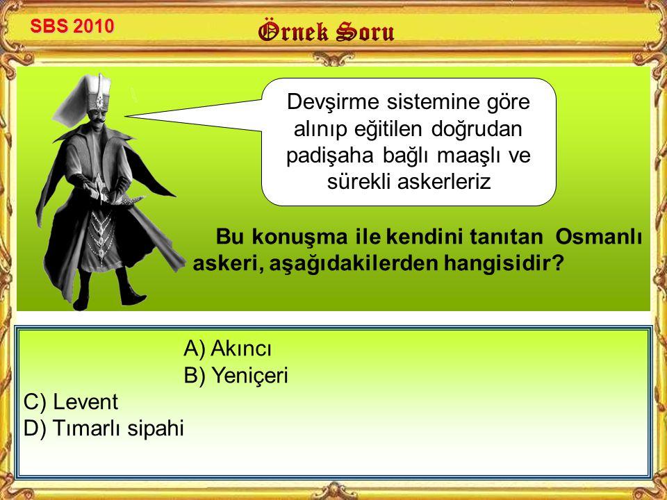 SBS 2010 Bu konuşma ile kendini tanıtan Osmanlı askeri, aşağıdakilerden hangisidir