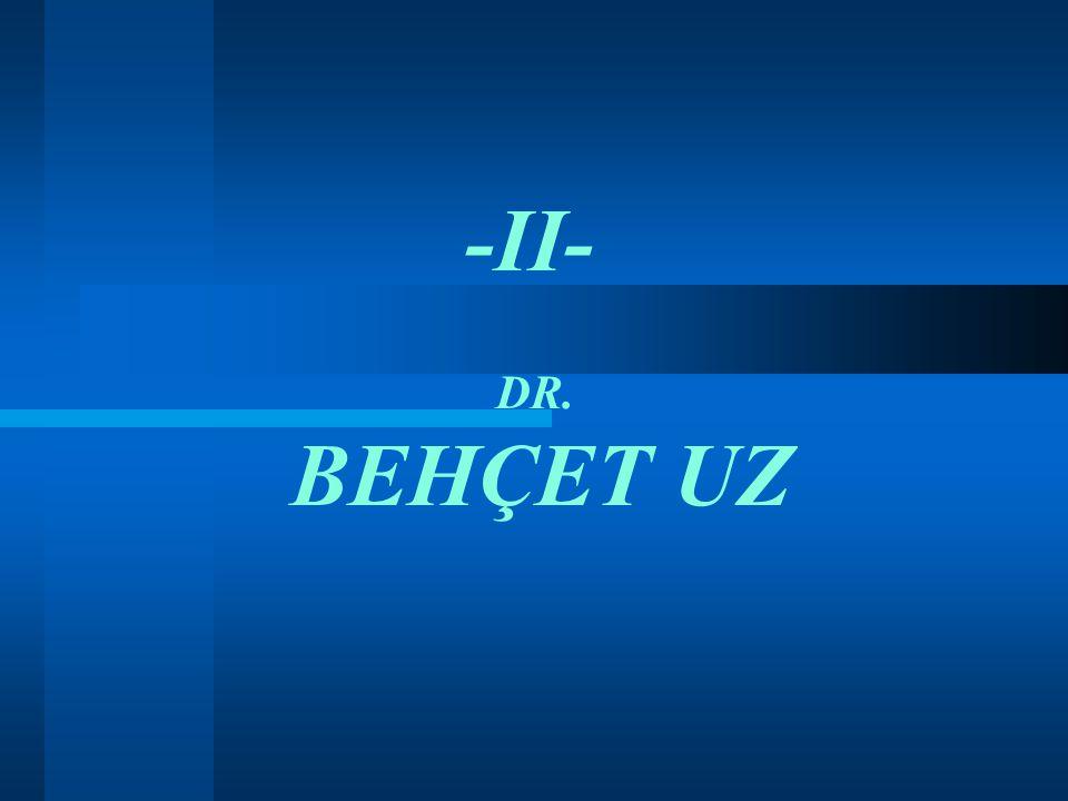 -II- DR. BEHÇET UZ