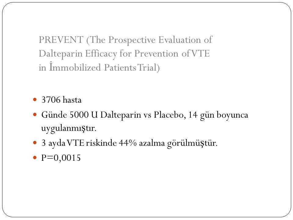 PREVENT (The Prospective Evaluation of Dalteparin Efficacy for Prevention of VTE in İmmobilized Patients Trial)