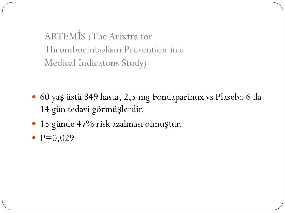 ARTEMİS (The Arixtra for Thromboembolism Prevention in a Medical Indicatons Study)