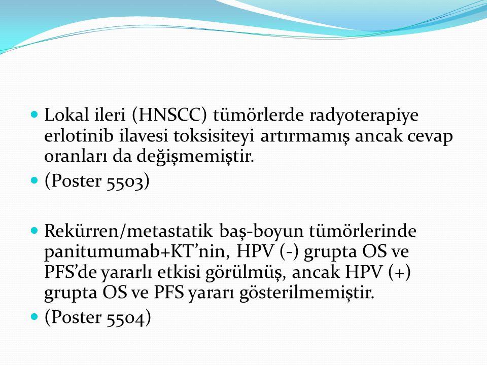 Lokal ileri (HNSCC) tümörlerde radyoterapiye erlotinib ilavesi toksisiteyi artırmamış ancak cevap oranları da değişmemiştir.