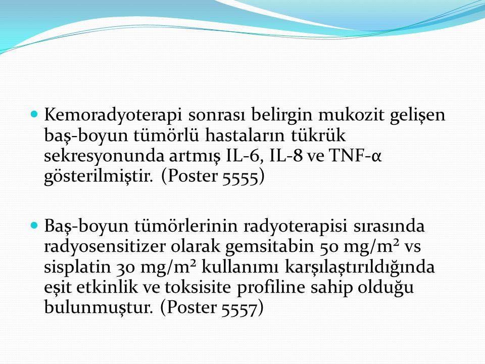 Kemoradyoterapi sonrası belirgin mukozit gelişen baş-boyun tümörlü hastaların tükrük sekresyonunda artmış IL-6, IL-8 ve TNF-α gösterilmiştir. (Poster 5555)