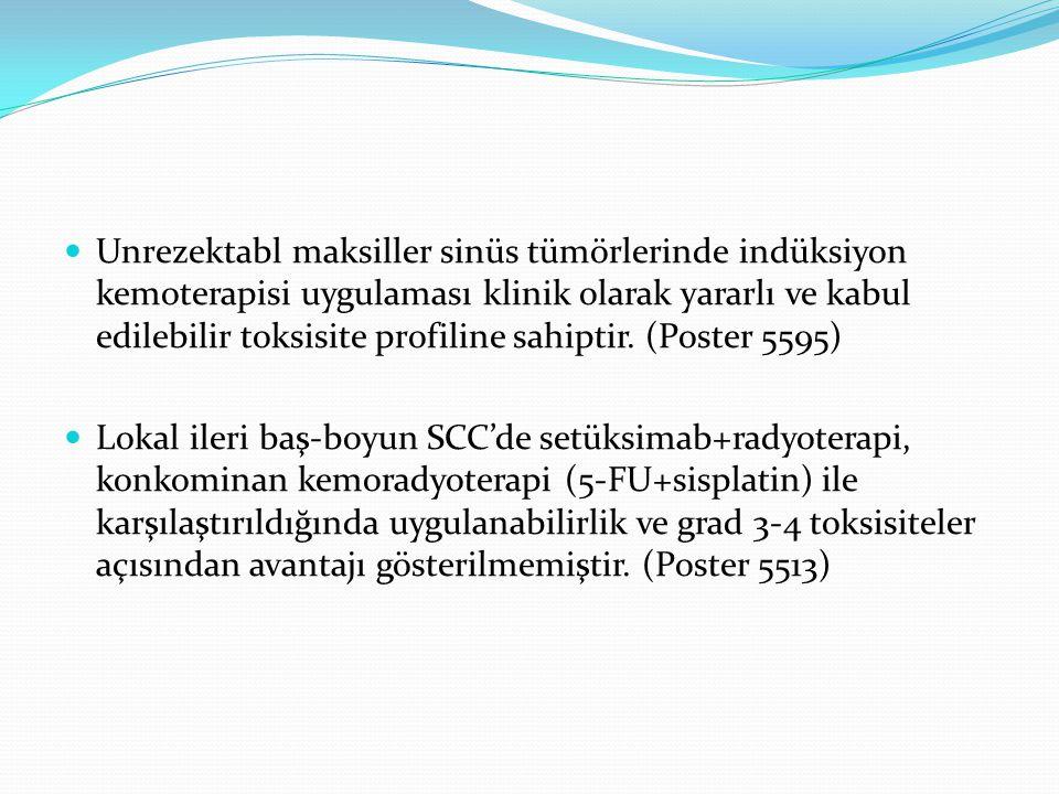 Unrezektabl maksiller sinüs tümörlerinde indüksiyon kemoterapisi uygulaması klinik olarak yararlı ve kabul edilebilir toksisite profiline sahiptir. (Poster 5595)
