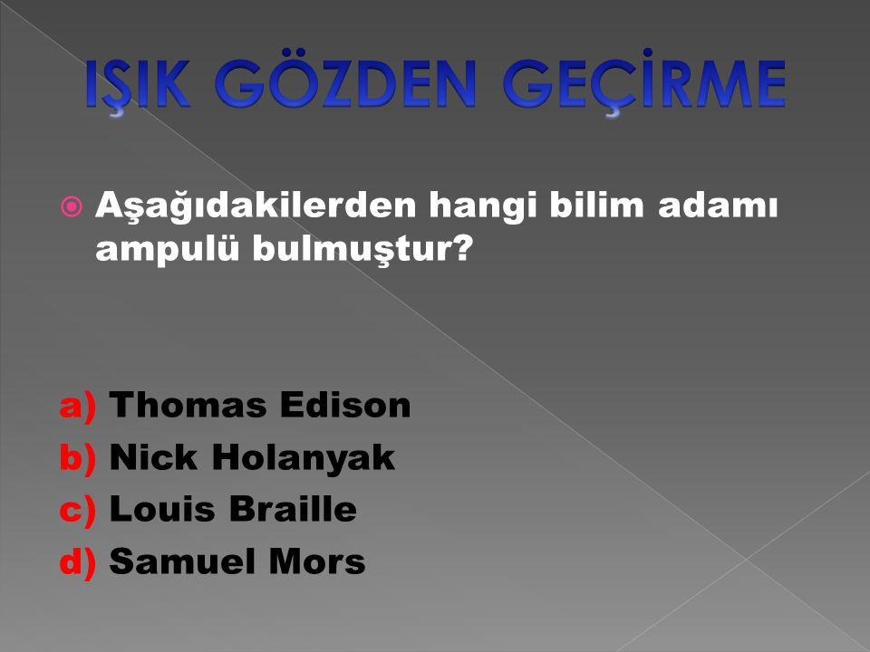 IŞIK GÖZDEN GEÇİRME Aşağıdakilerden hangi bilim adamı ampulü bulmuştur a) Thomas Edison. b) Nick Holanyak.