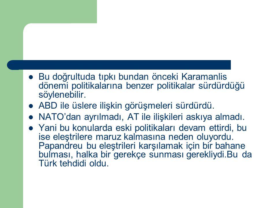 Bu doğrultuda tıpkı bundan önceki Karamanlis dönemi politikalarına benzer politikalar sürdürdüğü söylenebilir.