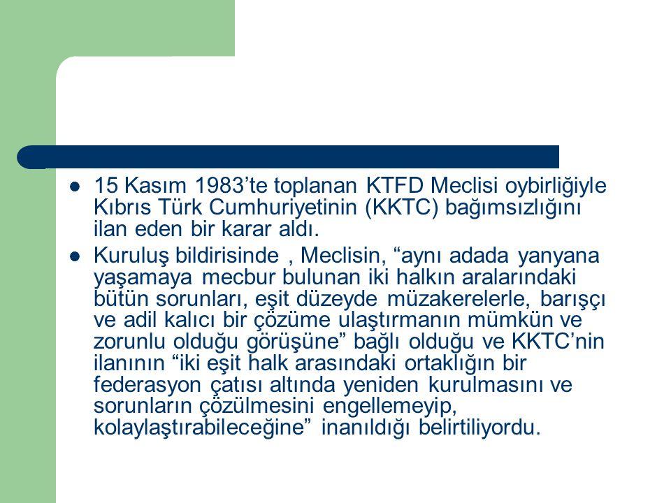 15 Kasım 1983'te toplanan KTFD Meclisi oybirliğiyle Kıbrıs Türk Cumhuriyetinin (KKTC) bağımsızlığını ilan eden bir karar aldı.