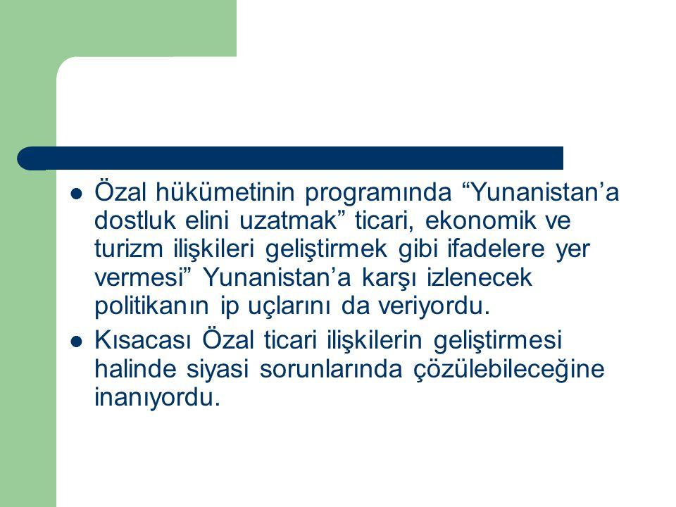 Özal hükümetinin programında Yunanistan'a dostluk elini uzatmak ticari, ekonomik ve turizm ilişkileri geliştirmek gibi ifadelere yer vermesi Yunanistan'a karşı izlenecek politikanın ip uçlarını da veriyordu.