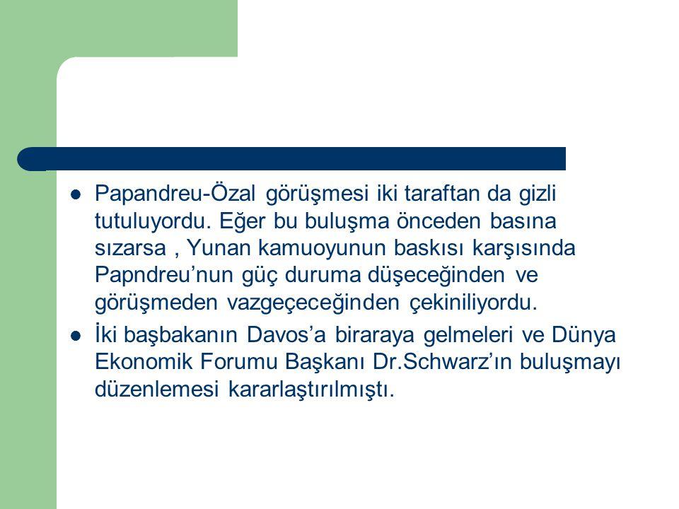 Papandreu-Özal görüşmesi iki taraftan da gizli tutuluyordu