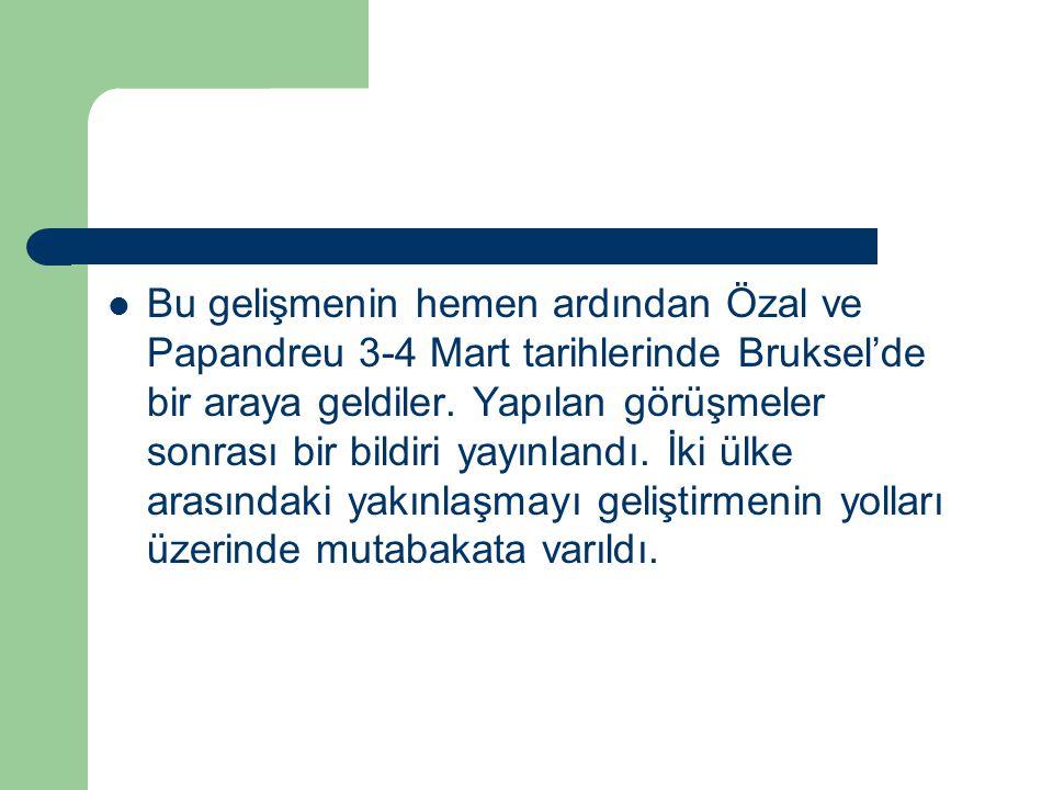 Bu gelişmenin hemen ardından Özal ve Papandreu 3-4 Mart tarihlerinde Bruksel'de bir araya geldiler.