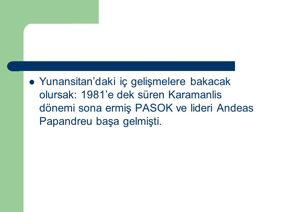 Yunansitan'daki iç gelişmelere bakacak olursak: 1981'e dek süren Karamanlis dönemi sona ermiş PASOK ve lideri Andeas Papandreu başa gelmişti.
