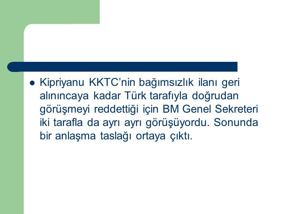 Kipriyanu KKTC'nin bağımsızlık ilanı geri alınıncaya kadar Türk tarafıyla doğrudan görüşmeyi reddettiği için BM Genel Sekreteri iki tarafla da ayrı ayrı görüşüyordu.