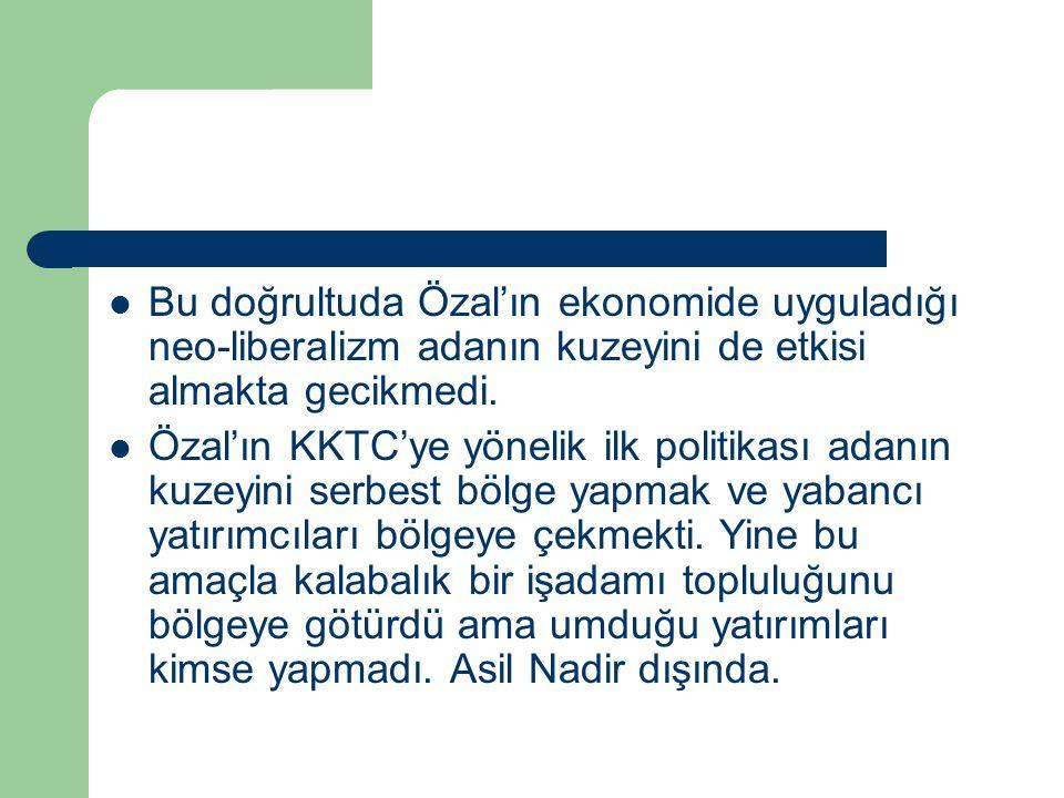 Bu doğrultuda Özal'ın ekonomide uyguladığı neo-liberalizm adanın kuzeyini de etkisi almakta gecikmedi.