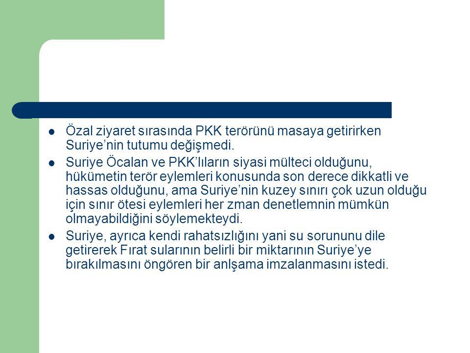 Özal ziyaret sırasında PKK terörünü masaya getirirken Suriye'nin tutumu değişmedi.