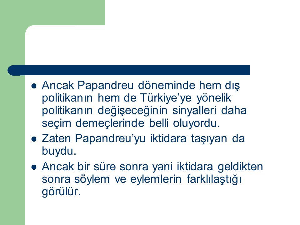 Ancak Papandreu döneminde hem dış politikanın hem de Türkiye'ye yönelik politikanın değişeceğinin sinyalleri daha seçim demeçlerinde belli oluyordu.
