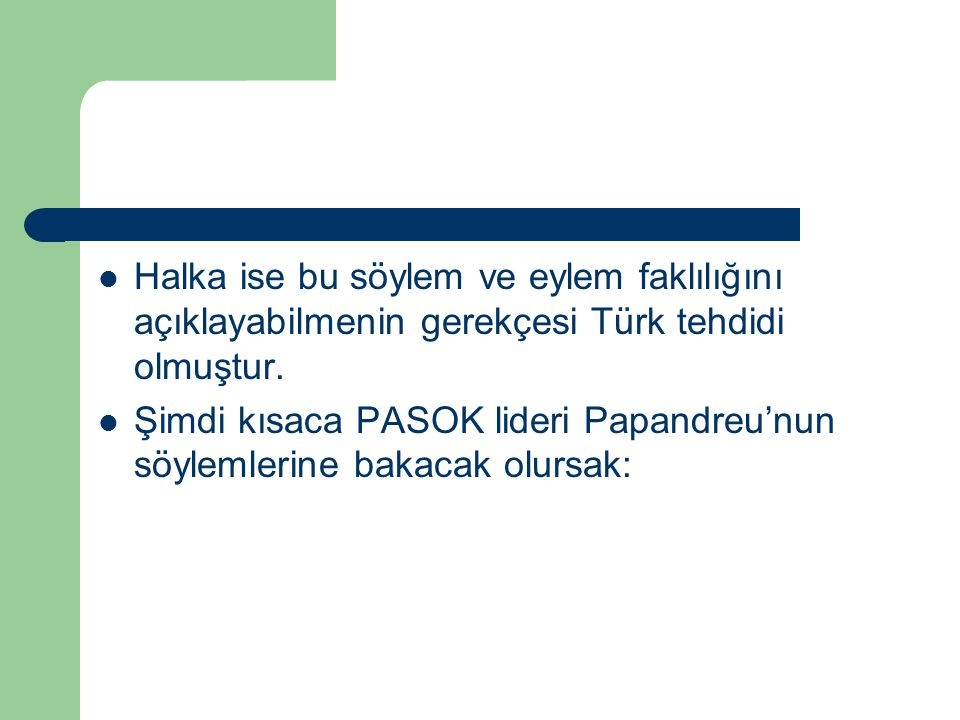 Halka ise bu söylem ve eylem faklılığını açıklayabilmenin gerekçesi Türk tehdidi olmuştur.