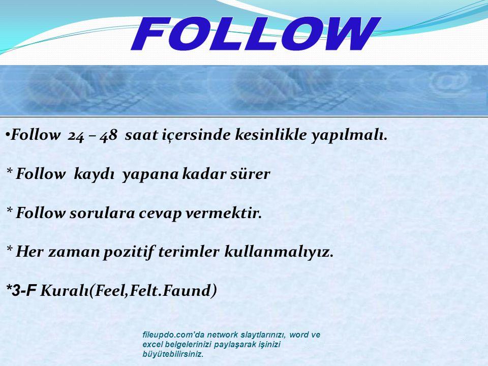 FOLLOW Follow 24 – 48 saat içersinde kesinlikle yapılmalı.