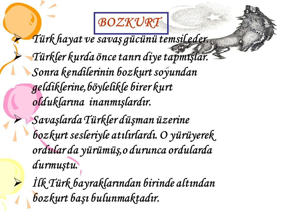 BOZKURT Türk hayat ve savaş gücünü temsil eder.