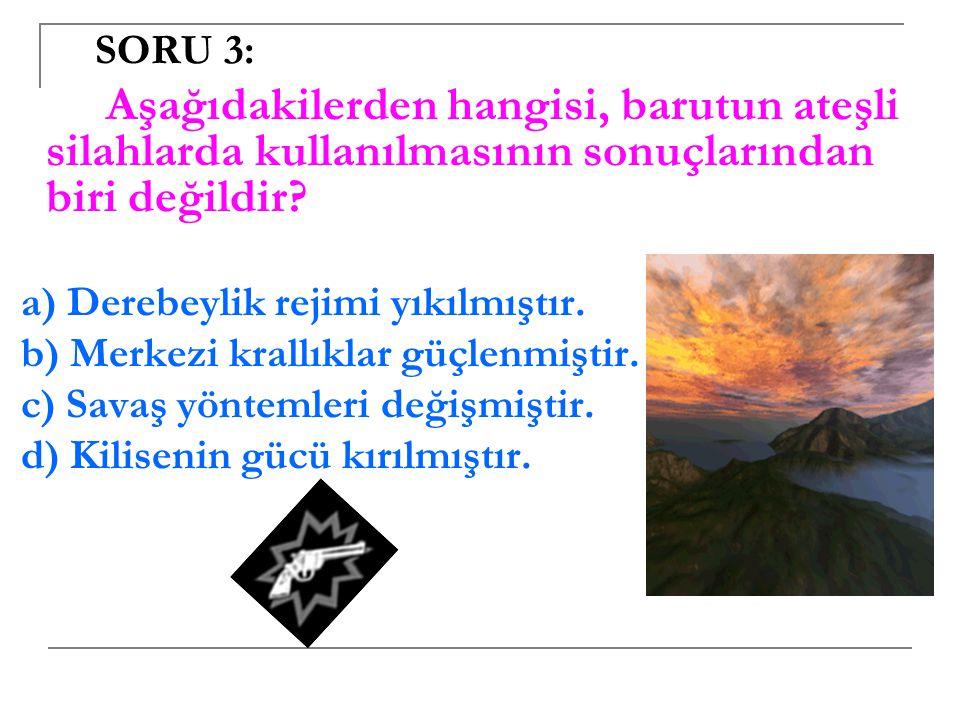 SORU 3: Aşağıdakilerden hangisi, barutun ateşli silahlarda kullanılmasının sonuçlarından biri değildir