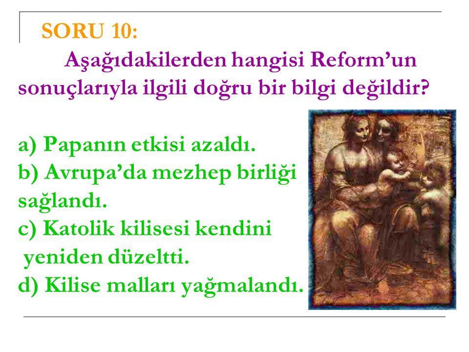 SORU 10: Aşağıdakilerden hangisi Reform'un sonuçlarıyla ilgili doğru bir bilgi değildir.