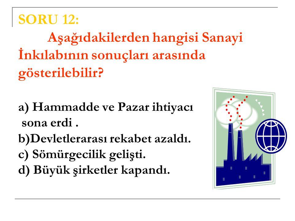 SORU 12: Aşağıdakilerden hangisi Sanayi İnkılabının sonuçları arasında gösterilebilir.