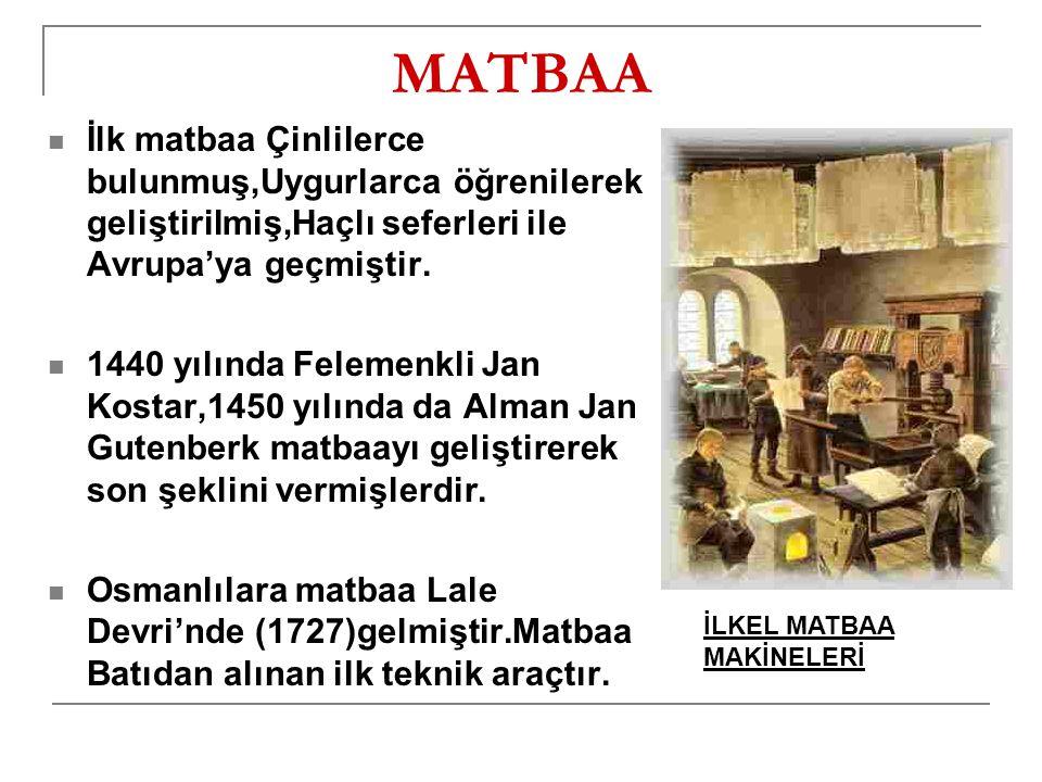 MATBAA İlk matbaa Çinlilerce bulunmuş,Uygurlarca öğrenilerek geliştirilmiş,Haçlı seferleri ile Avrupa'ya geçmiştir.
